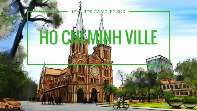 HO CHI MINH VILLE - LE GUIDE COMPLET POUR BIEN PREPARER TON VOYAGE